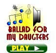 Ballad for my daugters. Click here to play the song.
